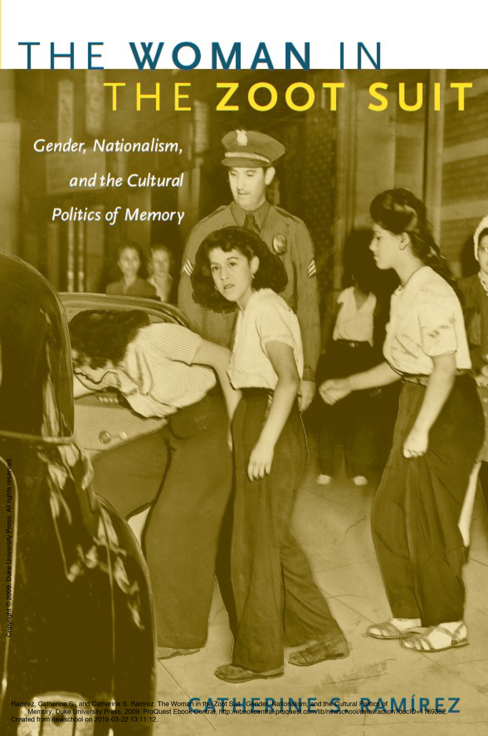 Cover. The Woman in the Zoot Suit: Gender, Nationalism, and the Cultural Politics of Memory. Catherine S. Ramirez.